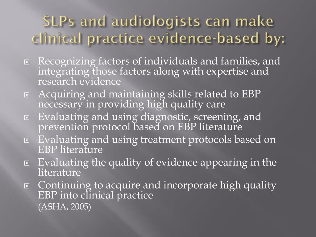 SLPs and audiologists can make clinical practice evidence-based by: