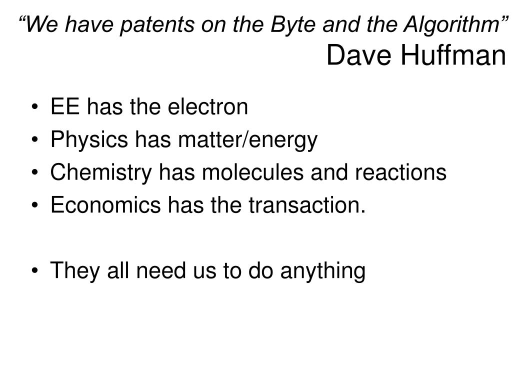 """""""We have patents on the Byte and the Algorithm"""""""