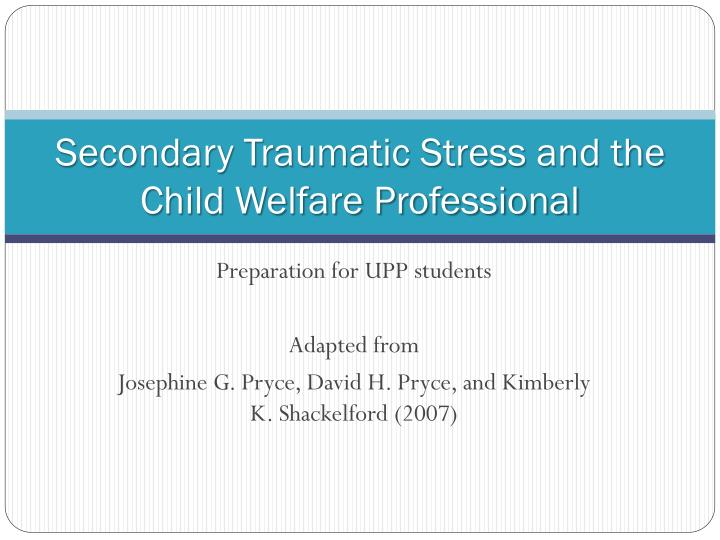 Secondary traumatic stress and the child welfare professional