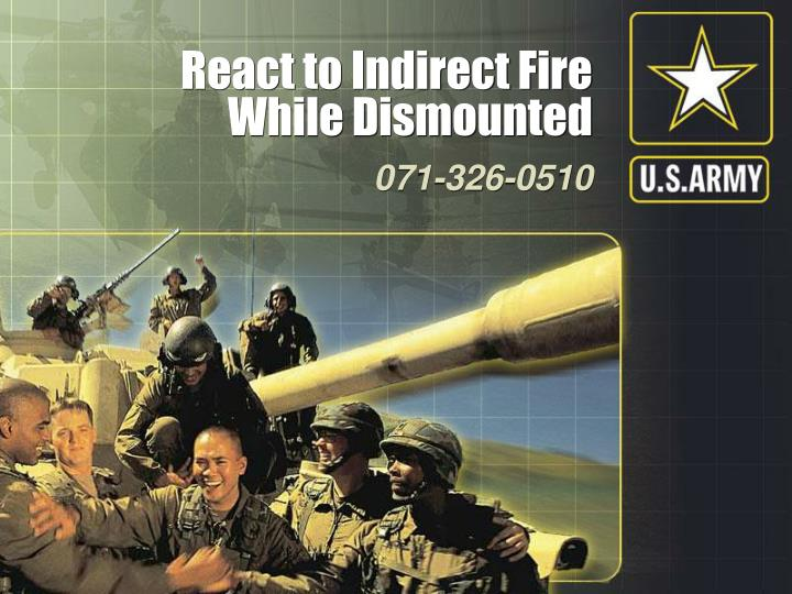 React to indirect fire while dismounted l.jpg