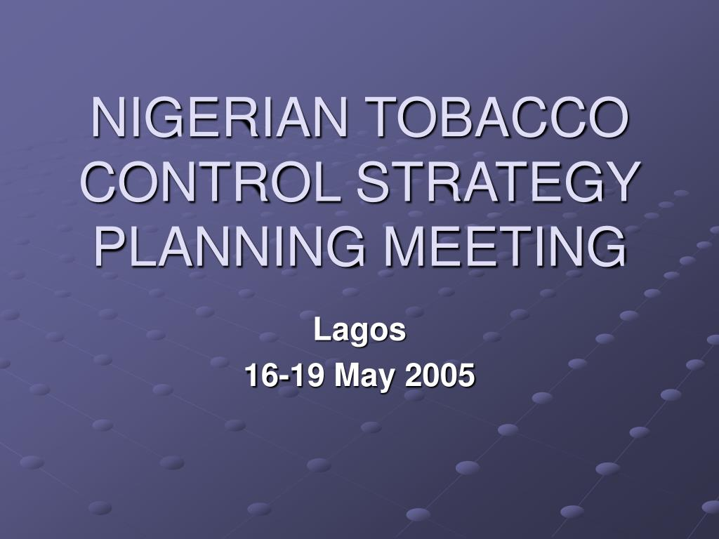 NIGERIAN TOBACCO CONTROL STRATEGY PLANNING MEETING
