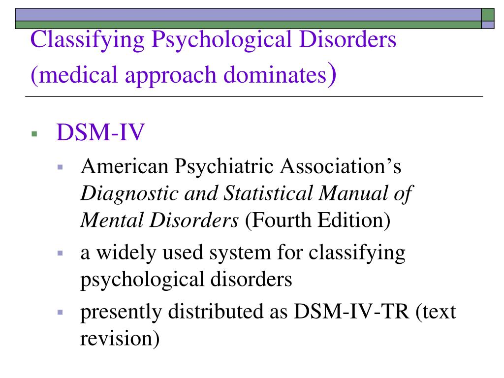 Classifying Psychological Disorders (medical approach dominates