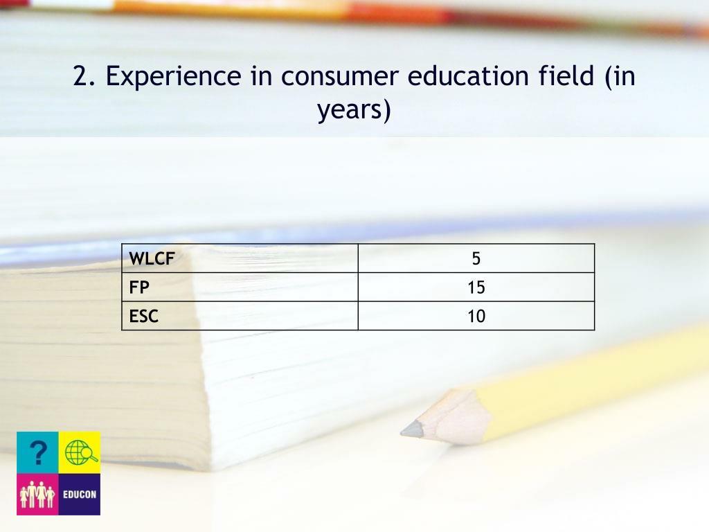 2. Experience in consumer education field (in years)