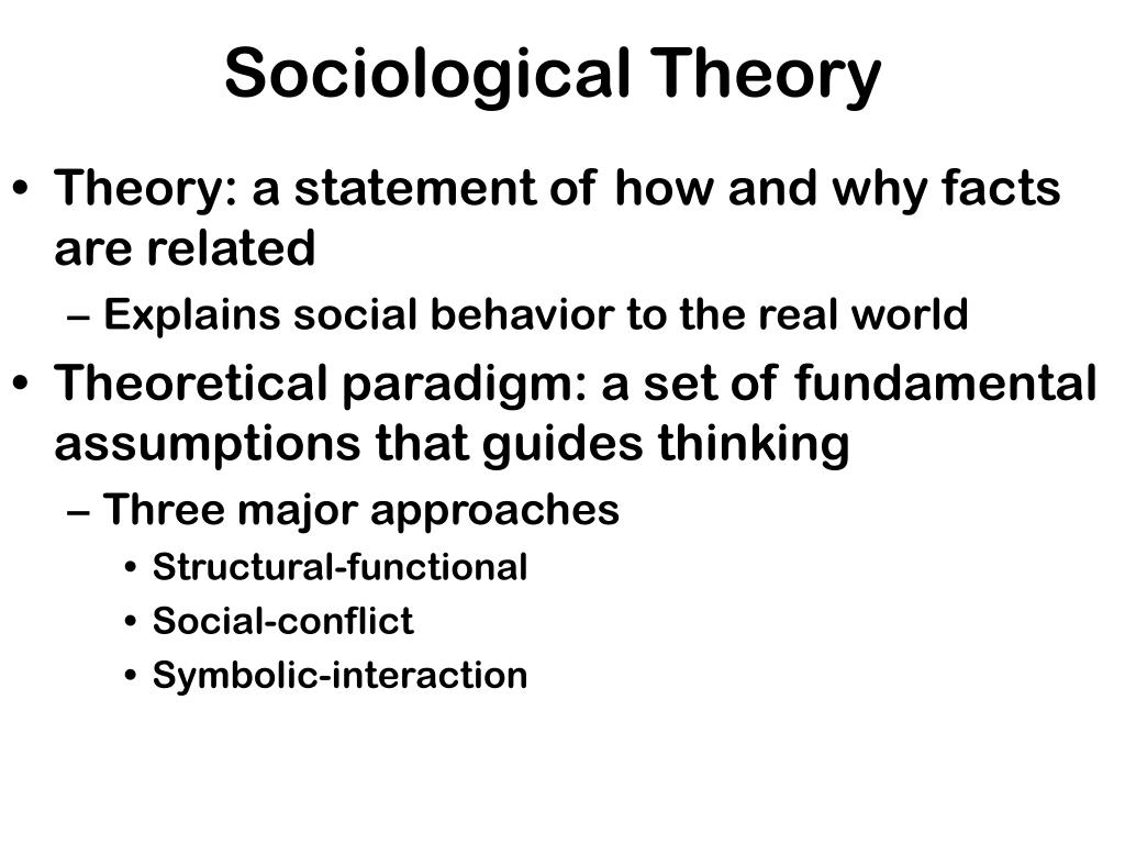 sociology theory The three theories of sociology are symbolic interaction theory, conflict theory and functionalist theory sociologists analyze social phenomena at different levels and from different.