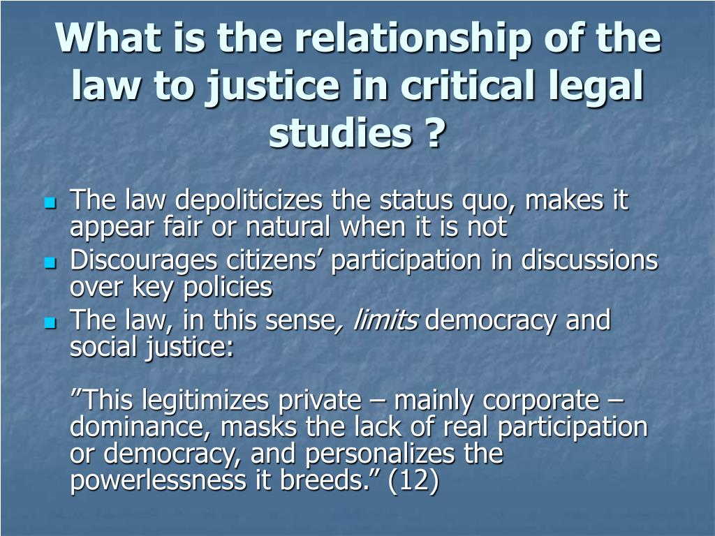 What is the relationship of the law to justice in critical legal studies ?