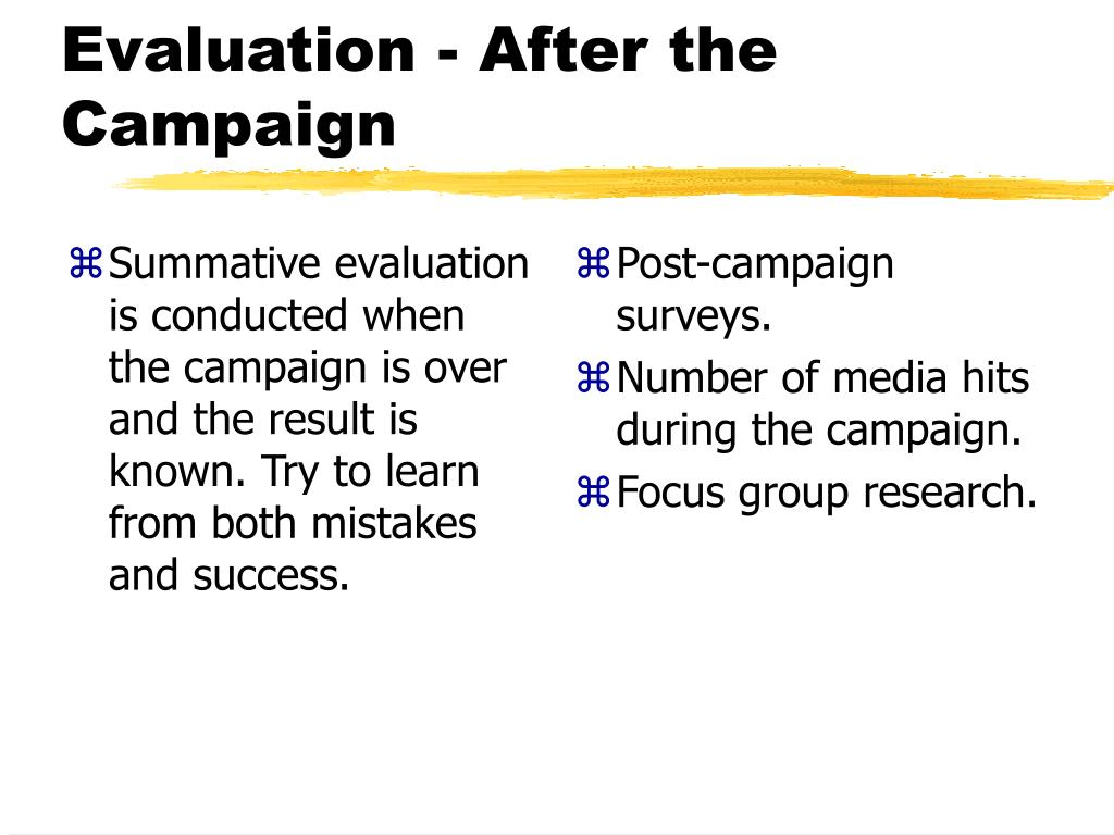Summative evaluation is conducted when the campaign is over and the result is known. Try to learn from both mistakes and success.
