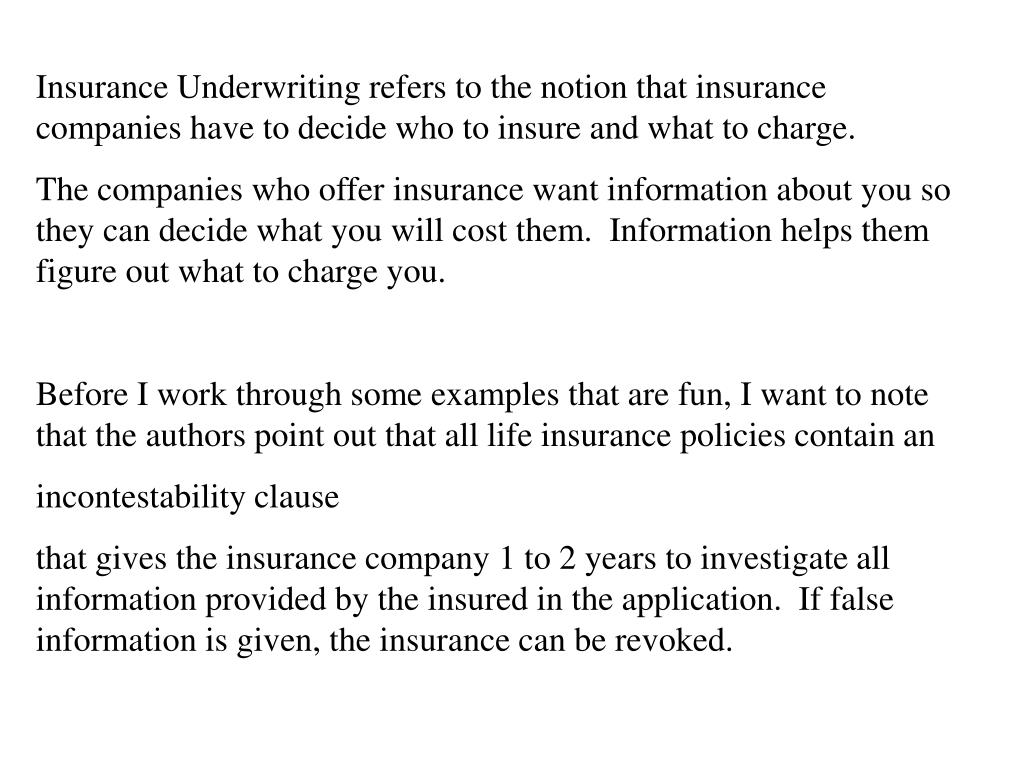 Insurance Underwriting refers to the notion that insurance companies have to decide who to insure and what to charge.