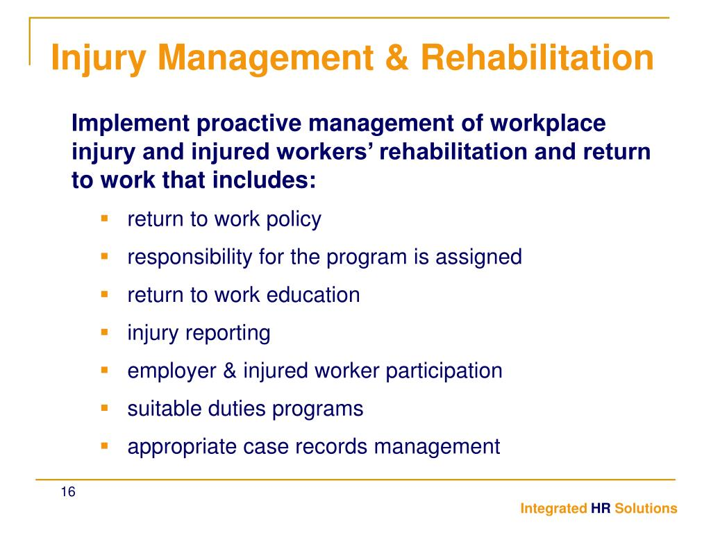 Implement proactive management of workplace injury and injured workers' rehabilitation and return to work that includes: