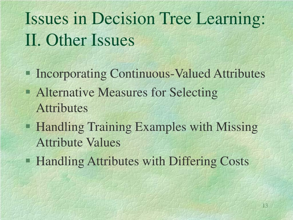 Issues in Decision Tree Learning: II. Other Issues