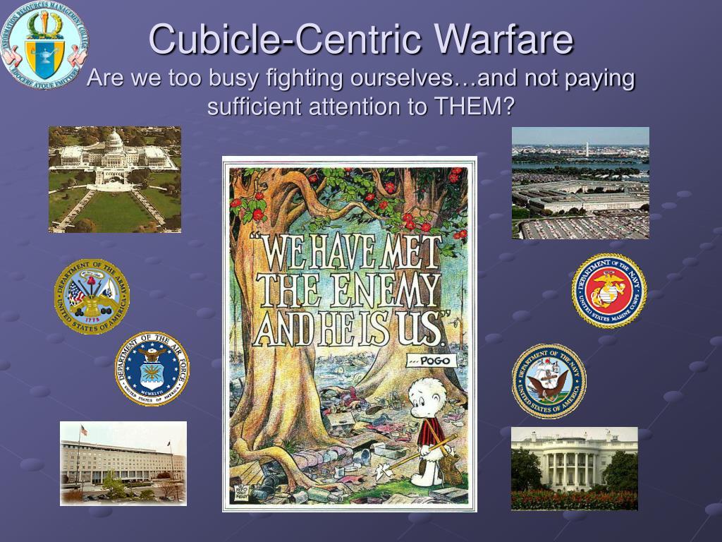 Cubicle-Centric Warfare