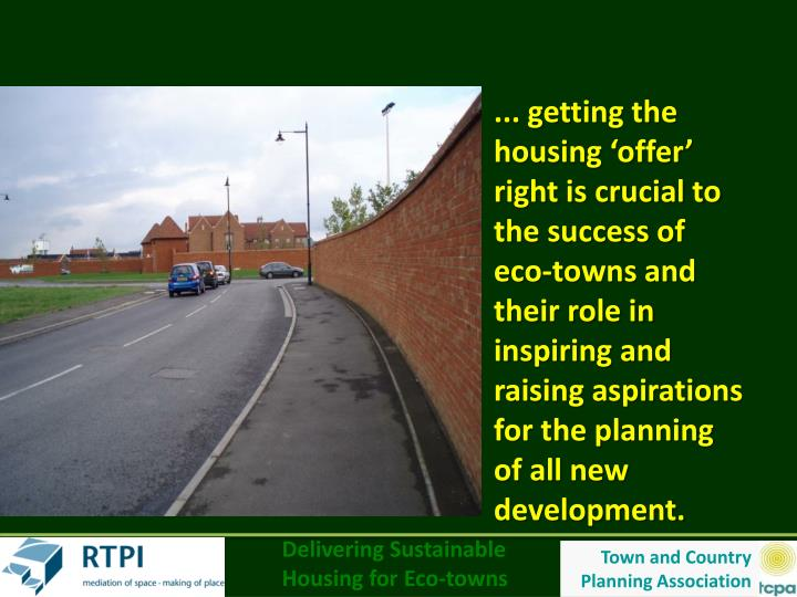 ... getting the housing 'offer' right is crucial to the success of eco-towns and their role in i...