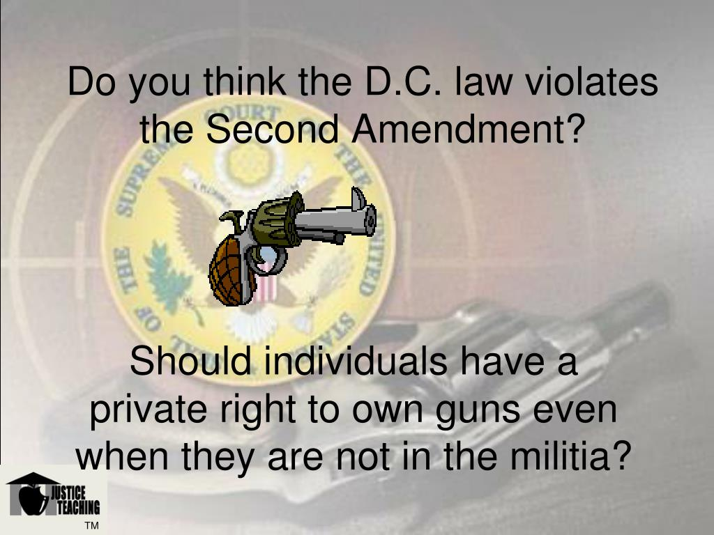 Do you think the D.C. law violates the Second Amendment?