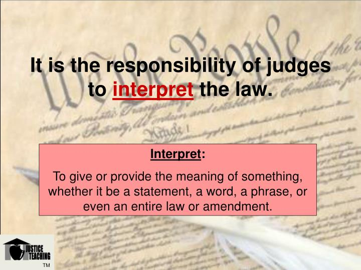 It is the responsibility of judges to interpret the law l.jpg