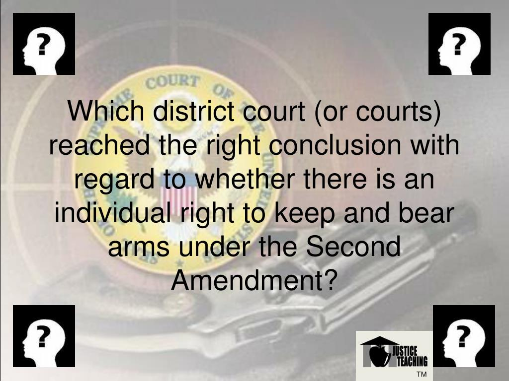 Which district court (or courts) reached the right conclusion with regard to whether there is an individual right to keep and bear arms under the Second Amendment?