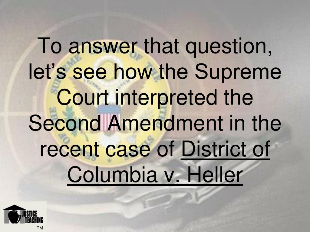 To answer that question, let's see how the Supreme Court interpreted the Second Amendment in the recent case of