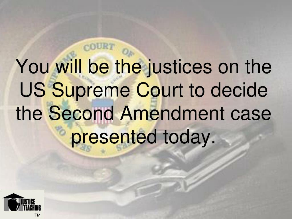You will be the justices on the US Supreme Court to decide the Second Amendment case presented today.