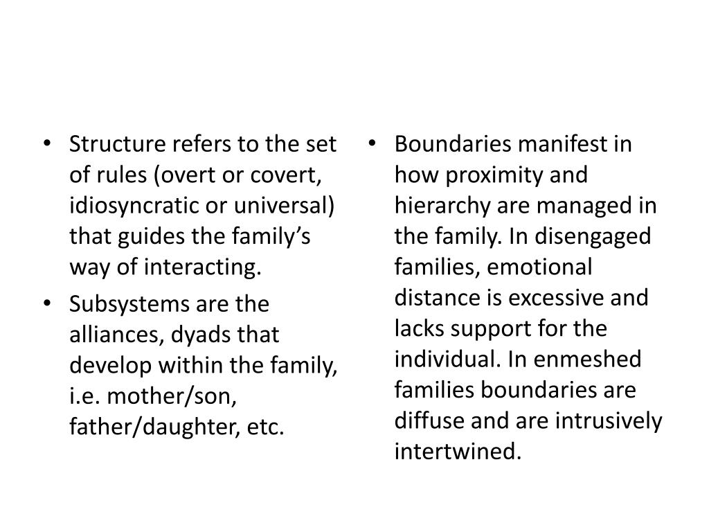 Structure refers to the set of rules (overt or covert, idiosyncratic or universal) that guides the family's way of interacting.