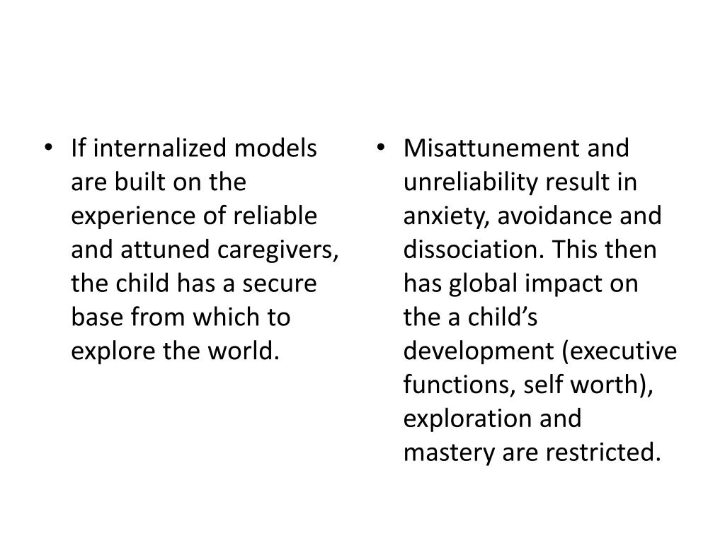 If internalized models are built on the experience of reliable and attuned caregivers, the child has a secure base from which to explore the world.