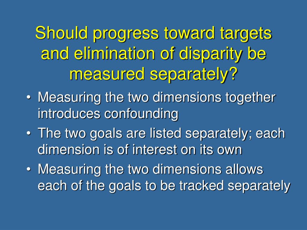 Should progress toward targets and elimination of disparity be measured separately?