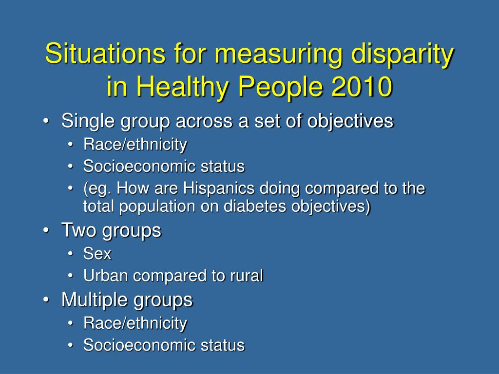 Situations for measuring disparity in Healthy People 2010