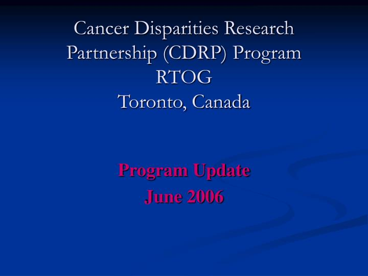 Cancer disparities research partnership cdrp program rtog toronto canada