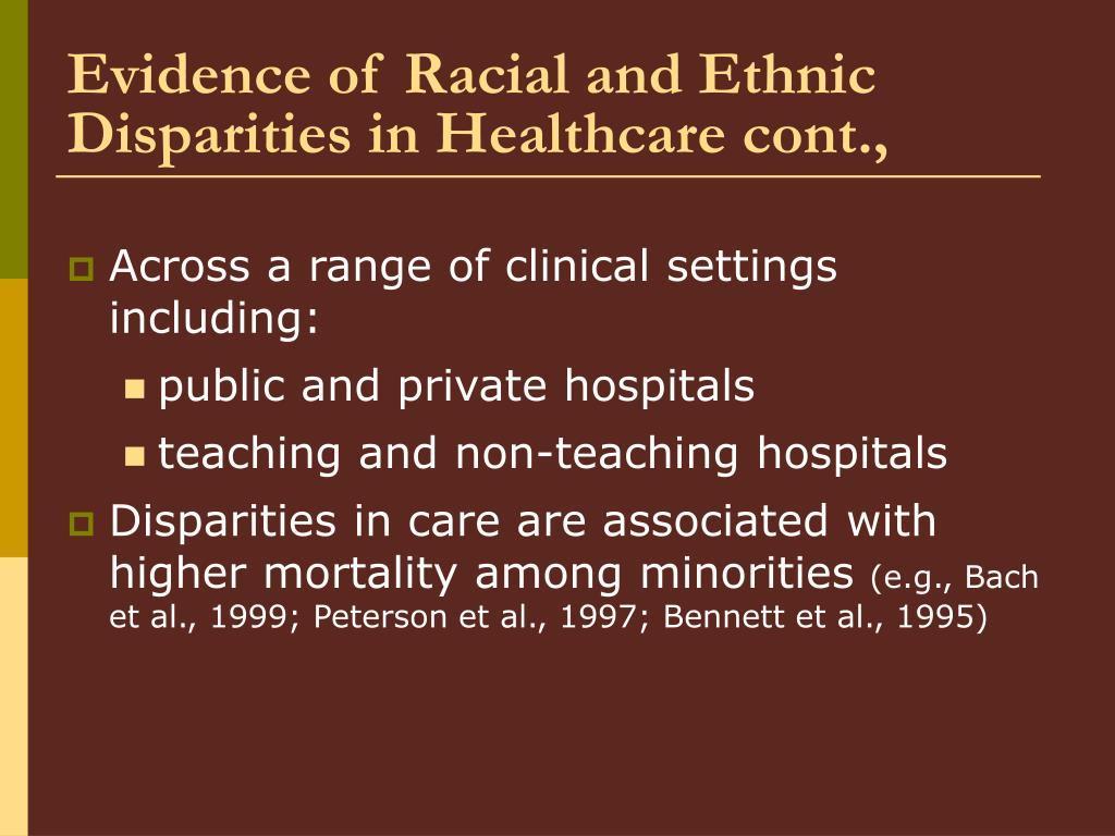 Evidence of Racial and Ethnic Disparities in Healthcare cont.,