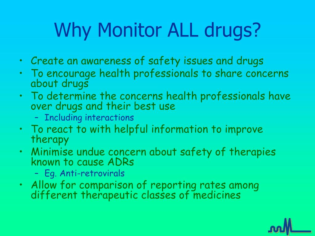 Why Monitor ALL drugs?