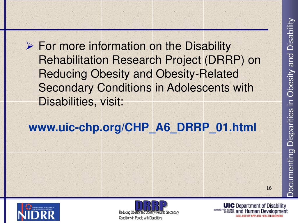 For more information on the Disability Rehabilitation Research Project (DRRP) on Reducing Obesity and Obesity-Related Secondary Conditions in Adolescents with Disabilities, visit: