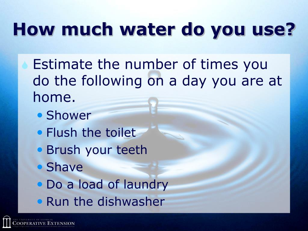 How much water do you use?
