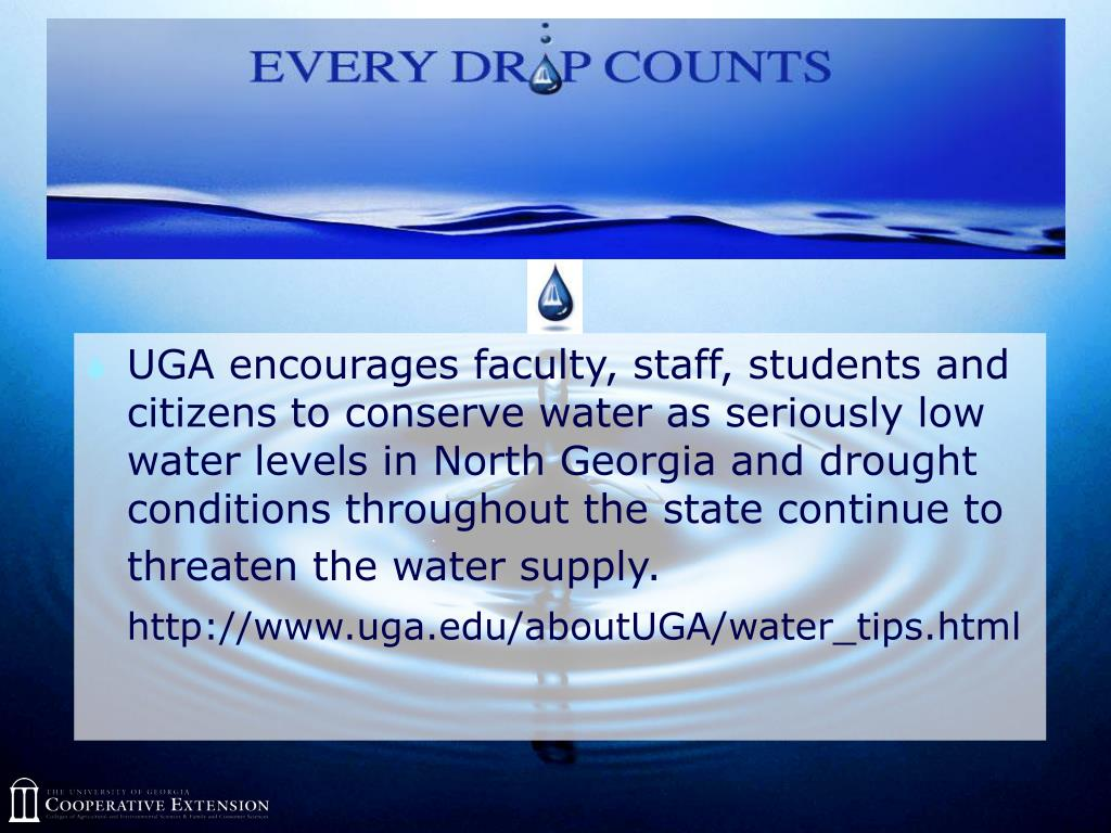 UGA encourages faculty, staff, students and citizens to conserve water as seriously low water levels in North Georgia and drought conditions throughout the state continue to threaten the water supply.