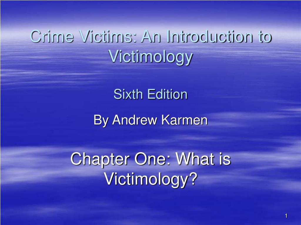 victimology crime and criminal victimization Victimology: high-risk crime victims resemble crime perpetrators victimology: the three ideological tendencies of victimology victimology: themes, patterns, victim portrayal, and the media.