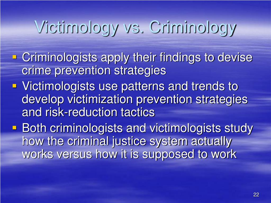 victimology criminology and victim What is victimology and why is it important post date: 10192015 while crime frequently dominates the news cycle, the needs of victims are all too often overlooked.