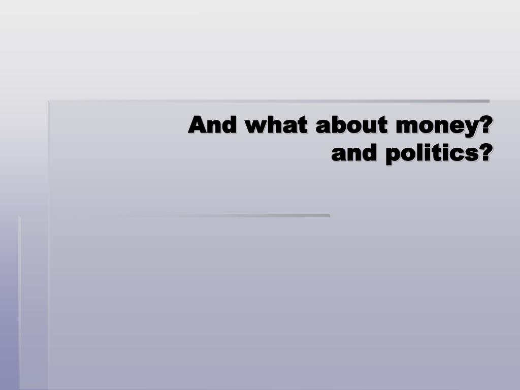 And what about money?