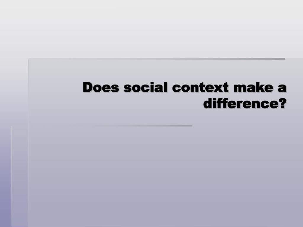 Does social context make a difference?