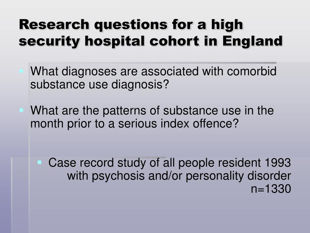 Research questions for a high security hospital cohort in England