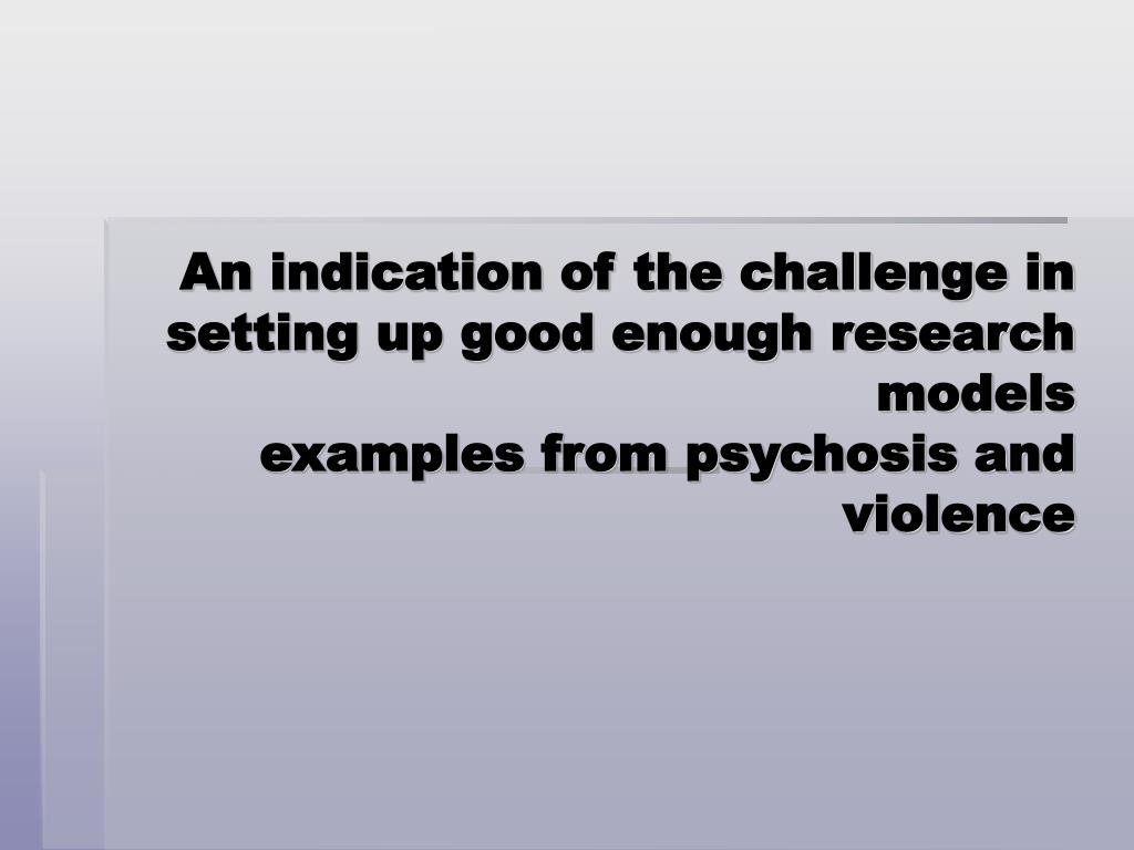 An indication of the challenge in setting up good enough research models