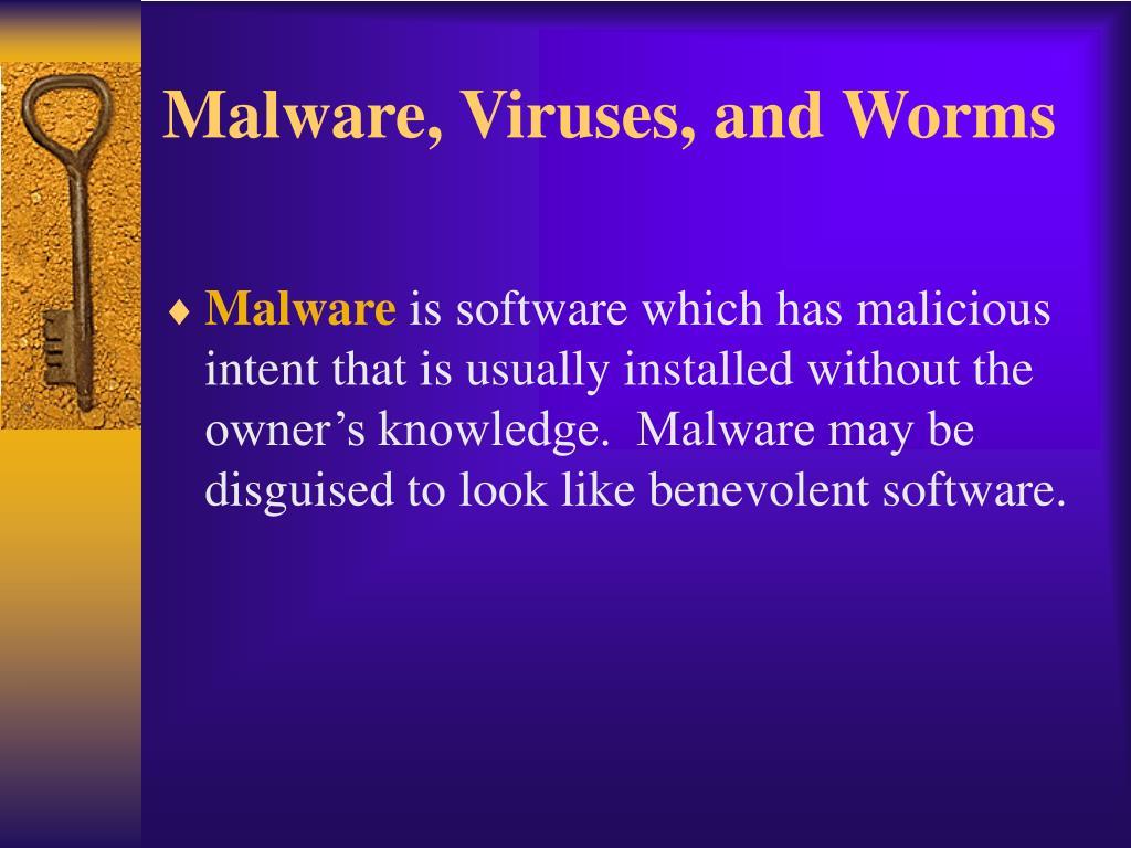 Malware, Viruses, and Worms