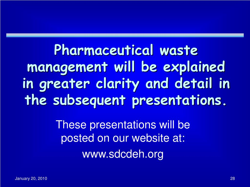 Pharmaceutical waste management will be explained in greater clarity and detail in the subsequent presentations.
