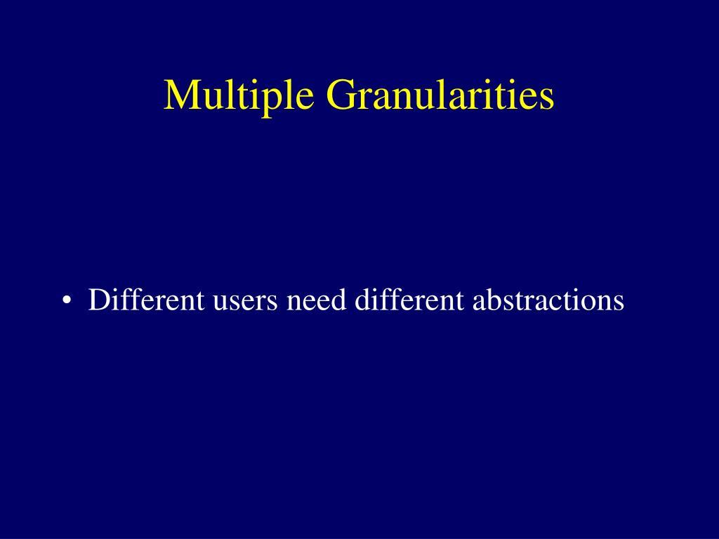 Multiple Granularities