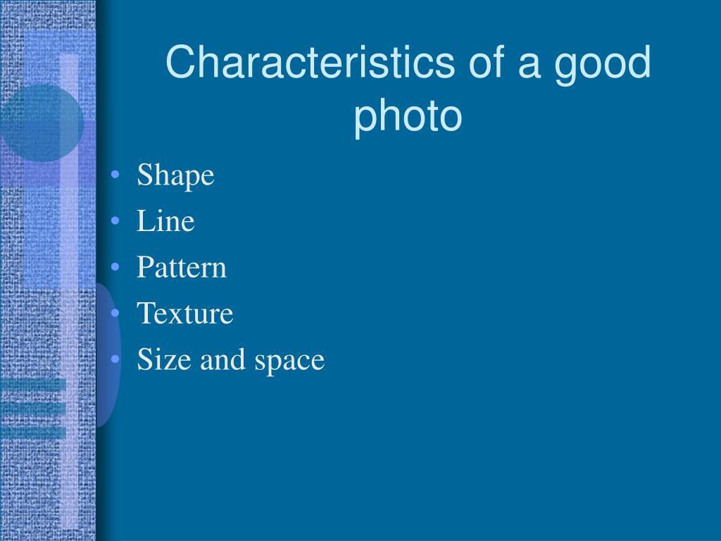 Characteristics of a good photo