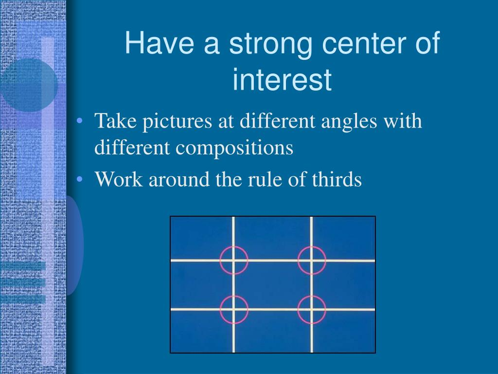 Have a strong center of interest