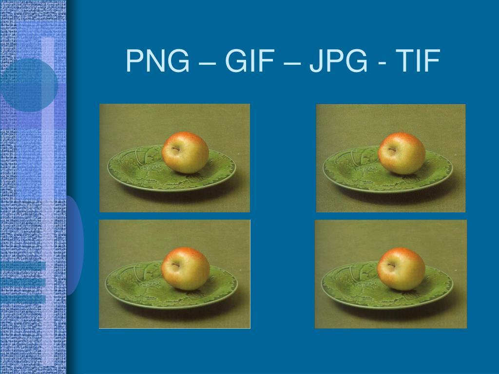 PNG – GIF – JPG - TIF