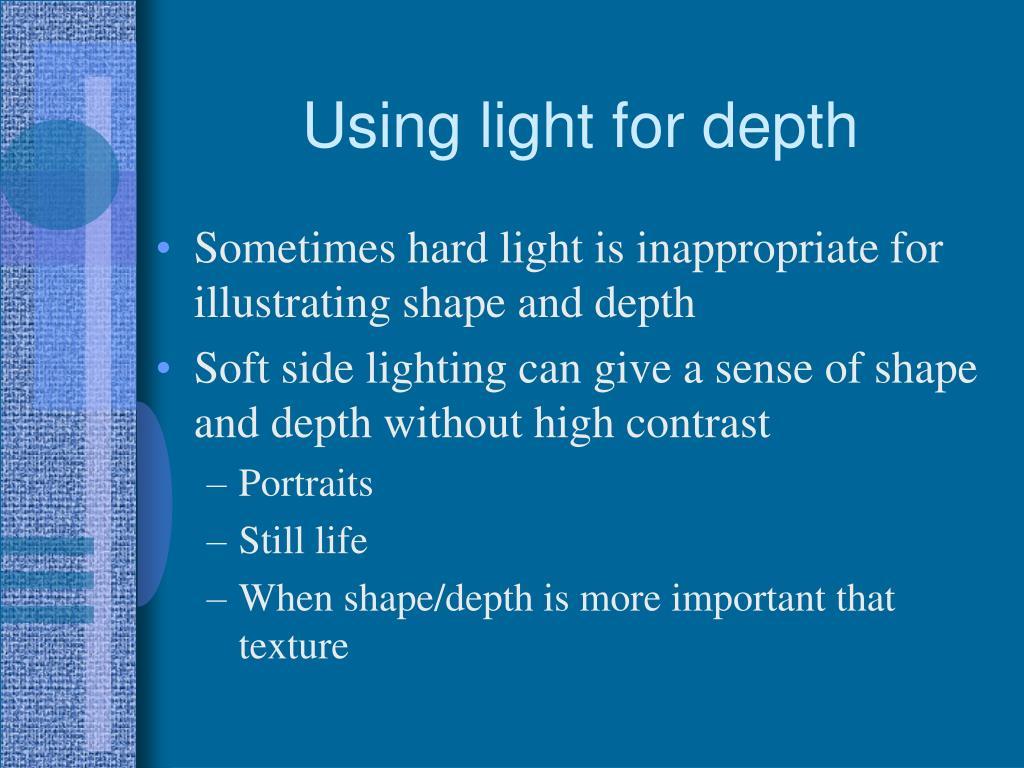 Using light for depth