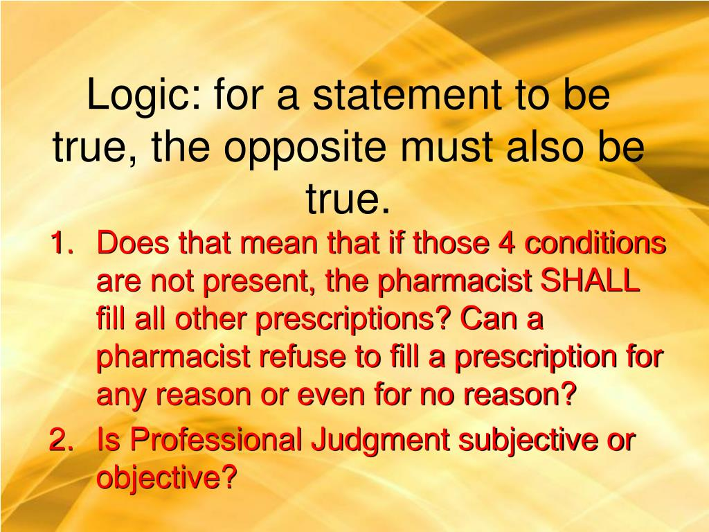Logic: for a statement to be true, the opposite must also be true.
