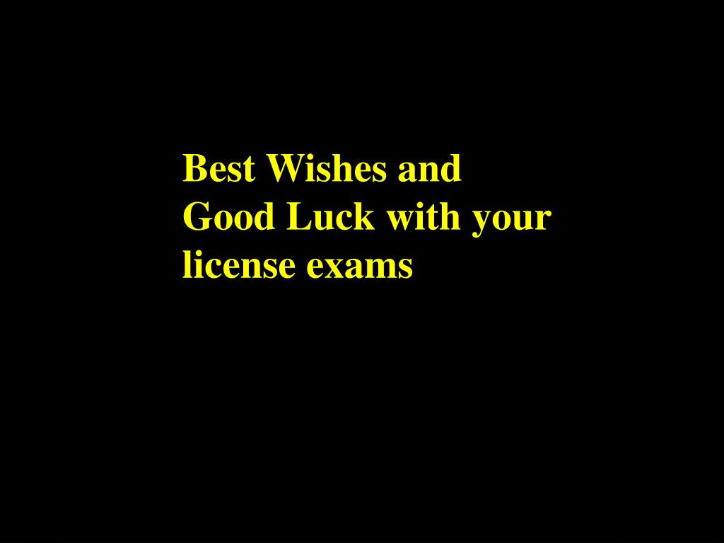 Best Wishes and Good Luck with your license exams