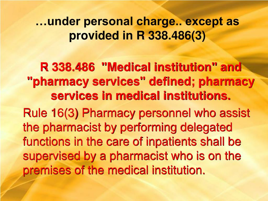 …under personal charge.. except as provided in R 338.486(3)