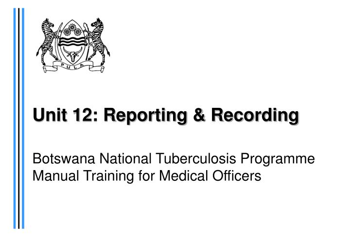 Unit 12 reporting recording