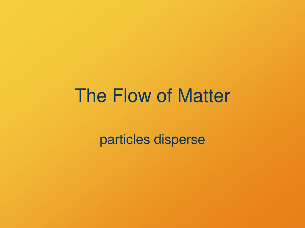 The Flow of Matter