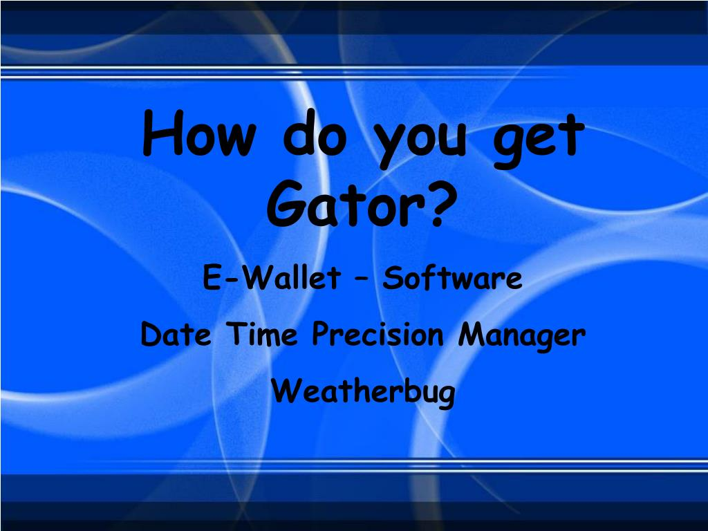 How do you get Gator?
