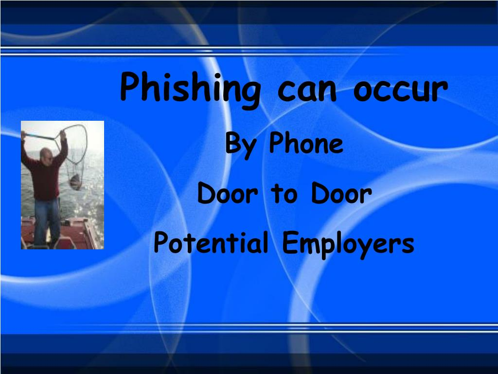 Phishing can occur